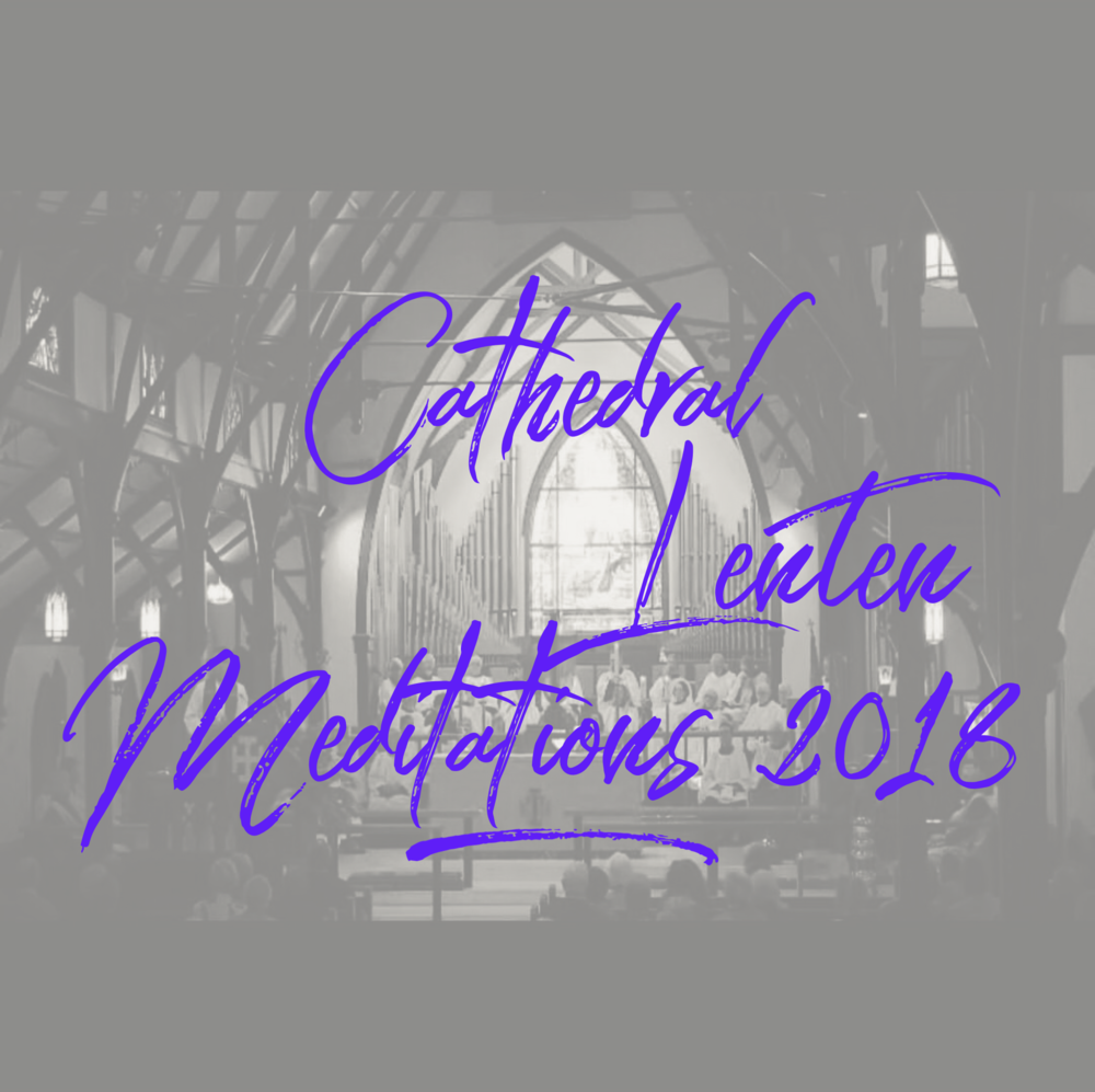 Cathedral Lenten Meditations - Click Here to read