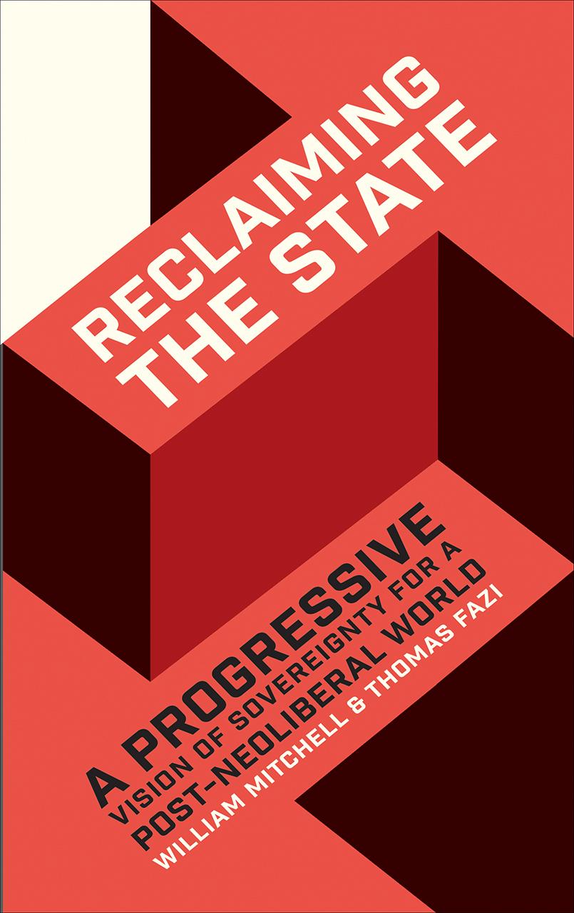 Reclaiming the State, Bill Mitchell & Thomas Fazi