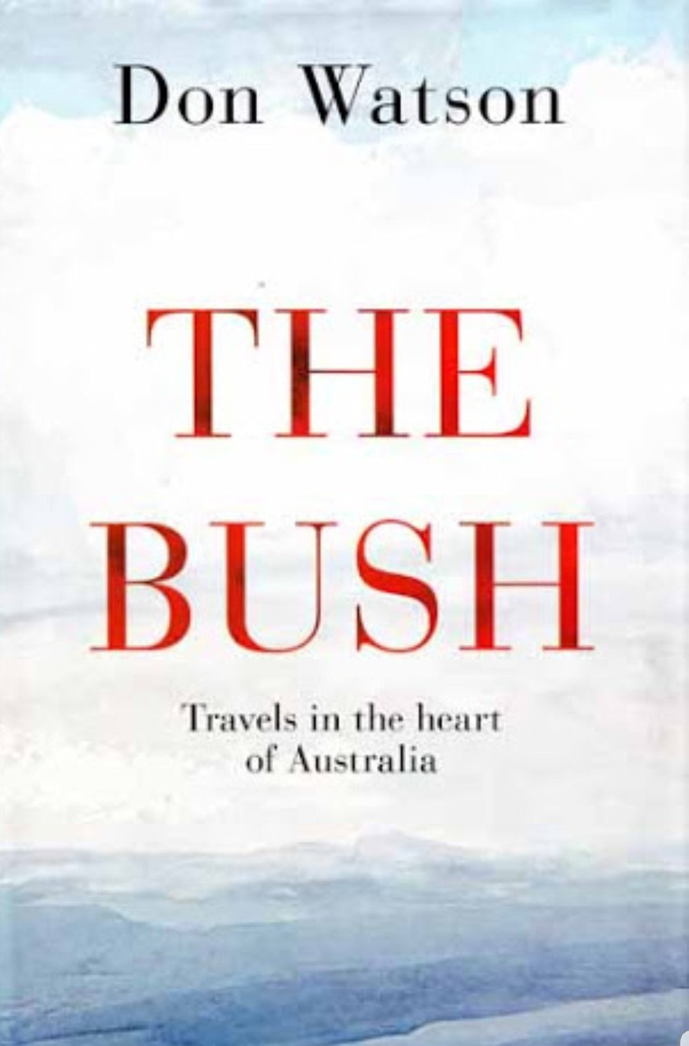 The Bush – Travels in the heart of Australia,   Don Watson