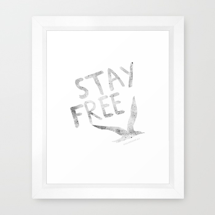 STAY FREE Framed              $31 Multiple Frame Options Available