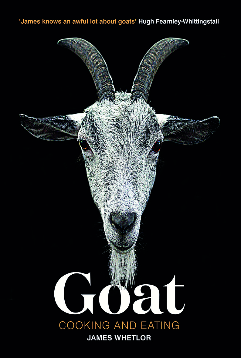 """James knows an awful lot about goats""   Hugh Fearnley-Whittingstall"