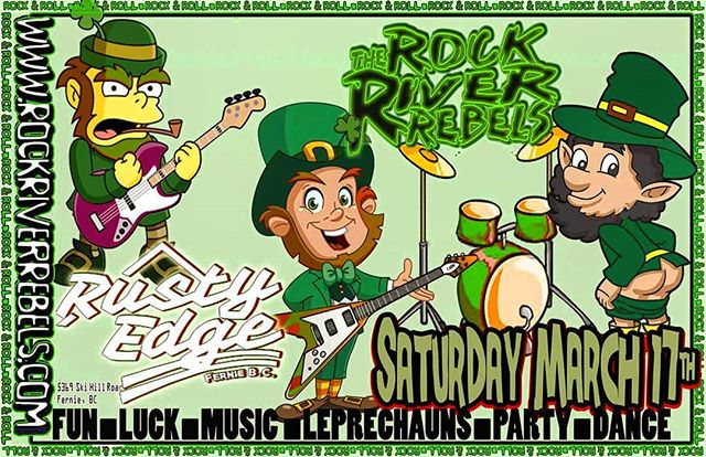 Let's drive all the snakes out of Fernie!  St. Patrick's Day party with the Rock River Rebels this Saturday March 17th! Drink specials, free entry and good cheer!