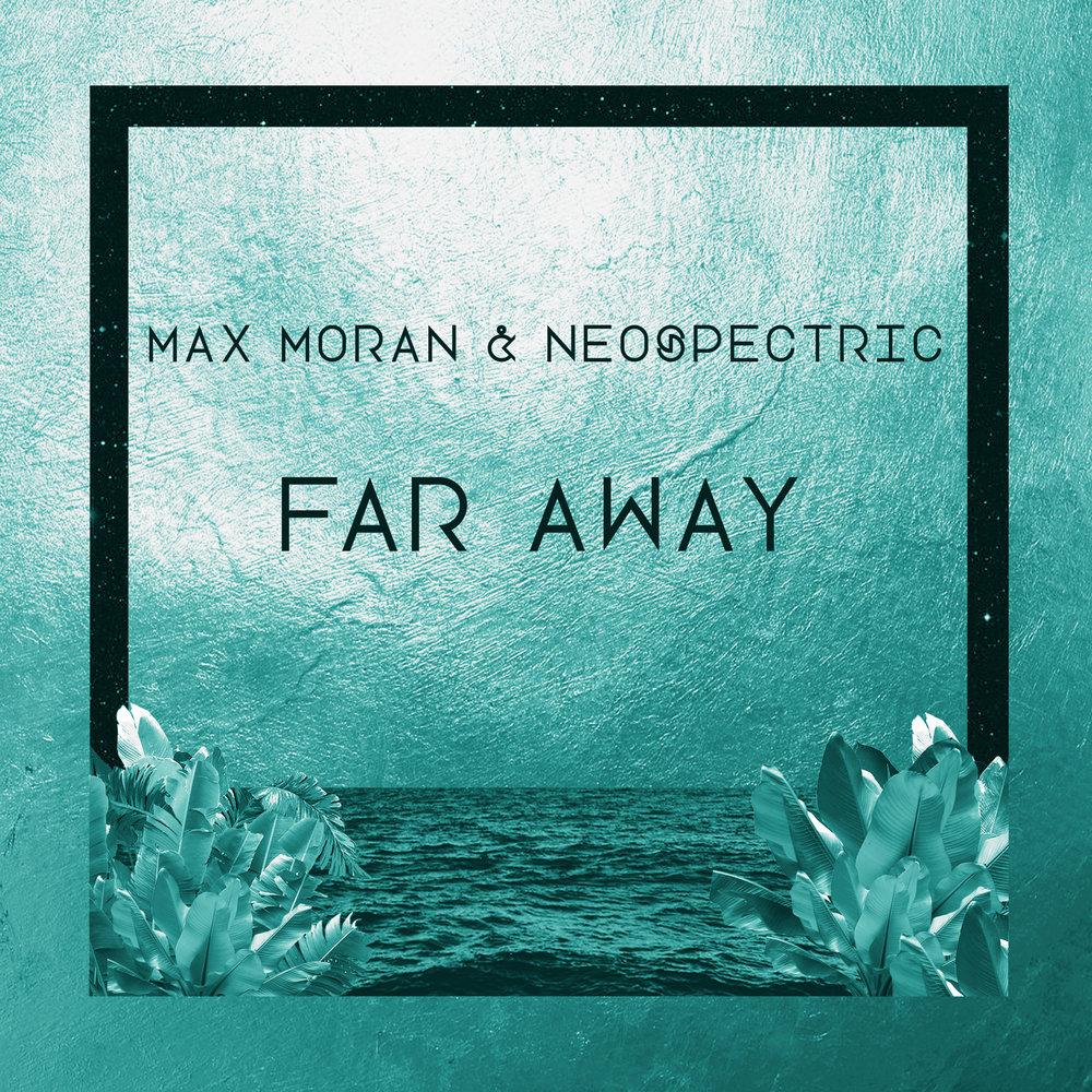 "Max Moran & Neospectric  - ""Far Away"" (single)"