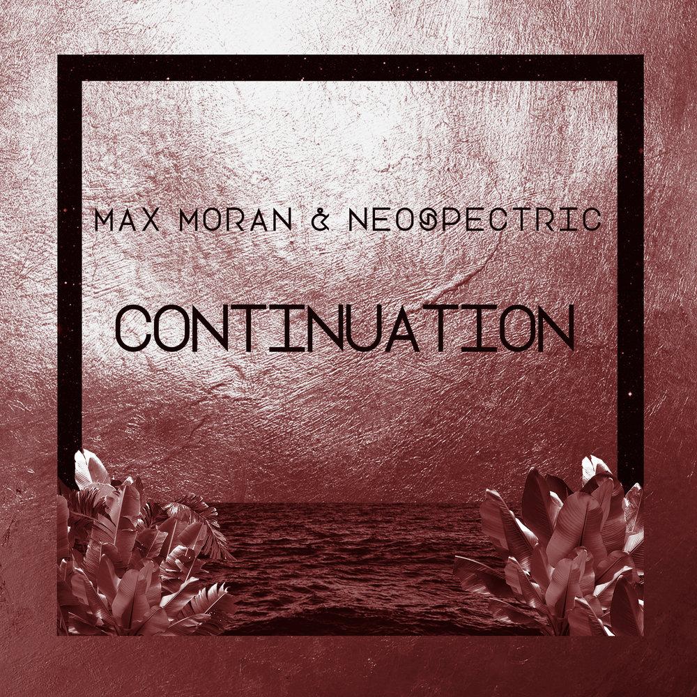 """Max Moran & Neospectric  - """"Continuation"""" single"""