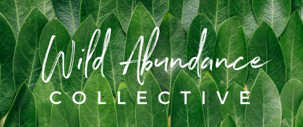 Wild Abundance Collective / Wild Flower Essences + Essential Oils