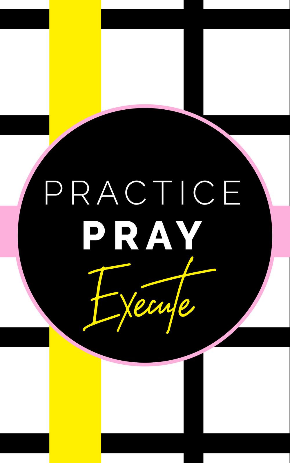 Practice Pray Execute
