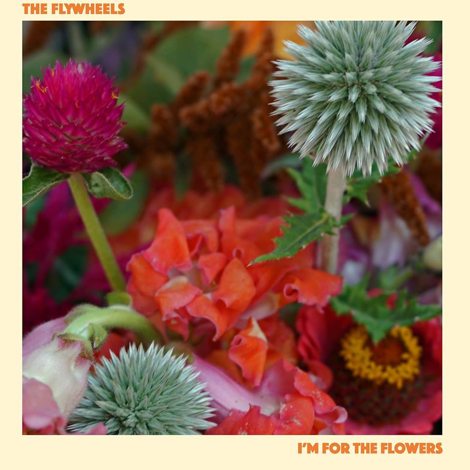 The Flywheels - I'm For The Flowers (MLM, 2017)