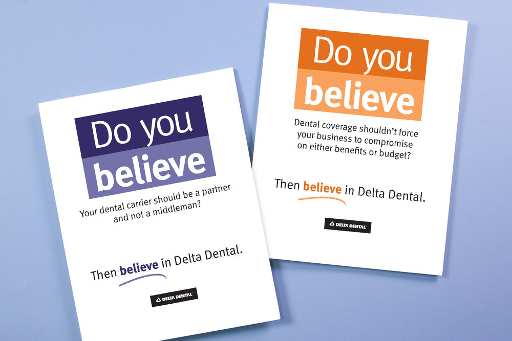 Delta Dental Collateral:  This communication series supported lead-generation efforts for brokers across the country. Results were so strong, it's been in use for three years and counting
