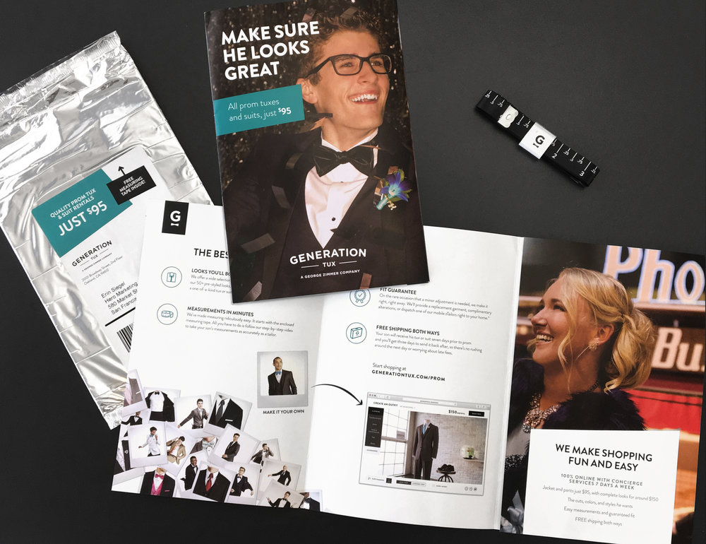 Generation Tux Direct Mail: This award-winning creative was designed to make it easy for parents to get their kid to prom looking great. We included helpful information and a one-of-a-kind measuring tape that made this 100% online shopping experience 100% fool-proof