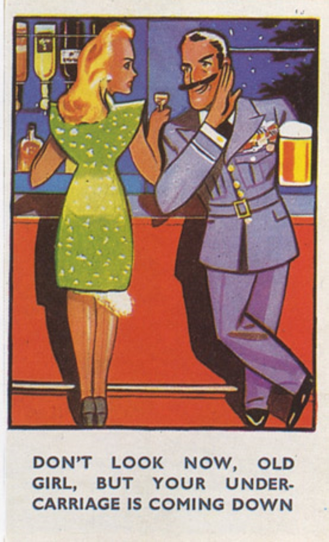 'Don't look now, old girl, but your undercarriage is coming down.' Elasticated underwear often gave way due to the rubber shortage. Her suave date has grown accustomed to RAF vocabulary…