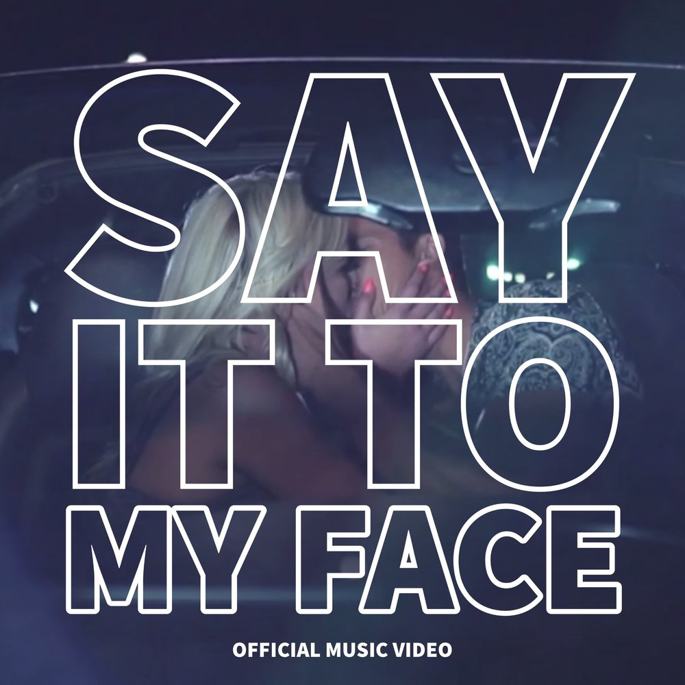 HAVE YOU SEEN THE NEW MUSIC VIDEO YET?! - WATCH THE 'SAY IT TO MY FACE' OFFICIAL MUSIC VIDEO NOW!