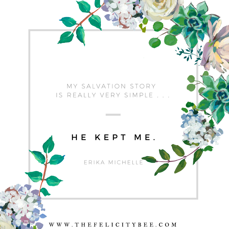 My Salvation Story is really very simple; He Kept Me!