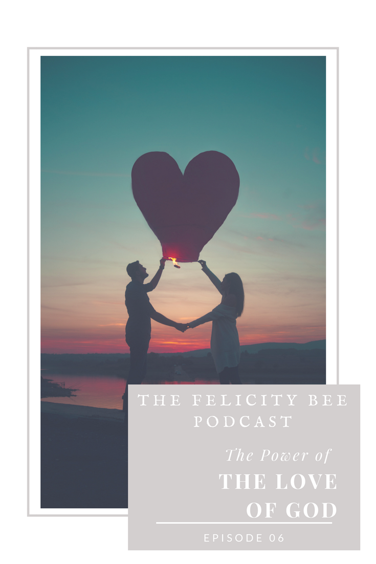 Join us for today's episode of The Felicity Bee Podcast as we talk about The Power of the Love of God.