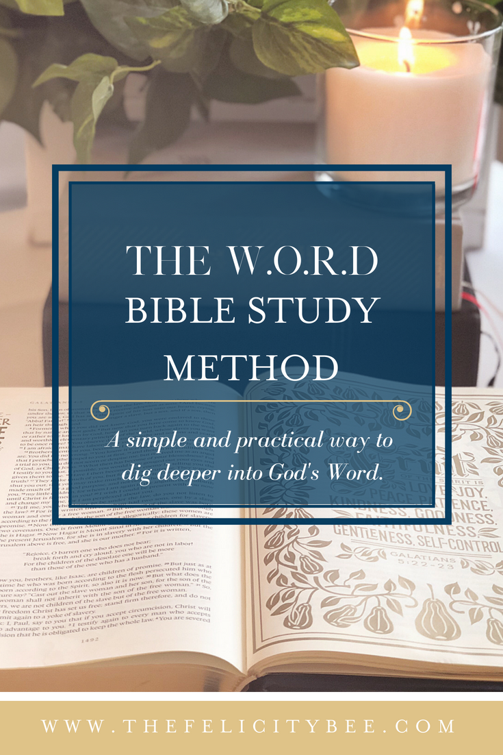 The WORD Bible Study Method at The Felicity Bee. A simple and practical way to dig deeper into God's Word.