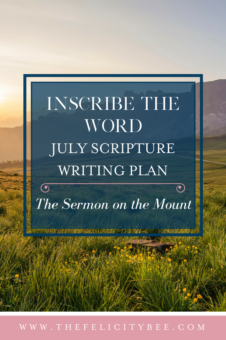 The July Inscribe the Word Scripture Writing Plan is here. Join us as we study out The Sermon on the Mount and the teachings of Jesus.