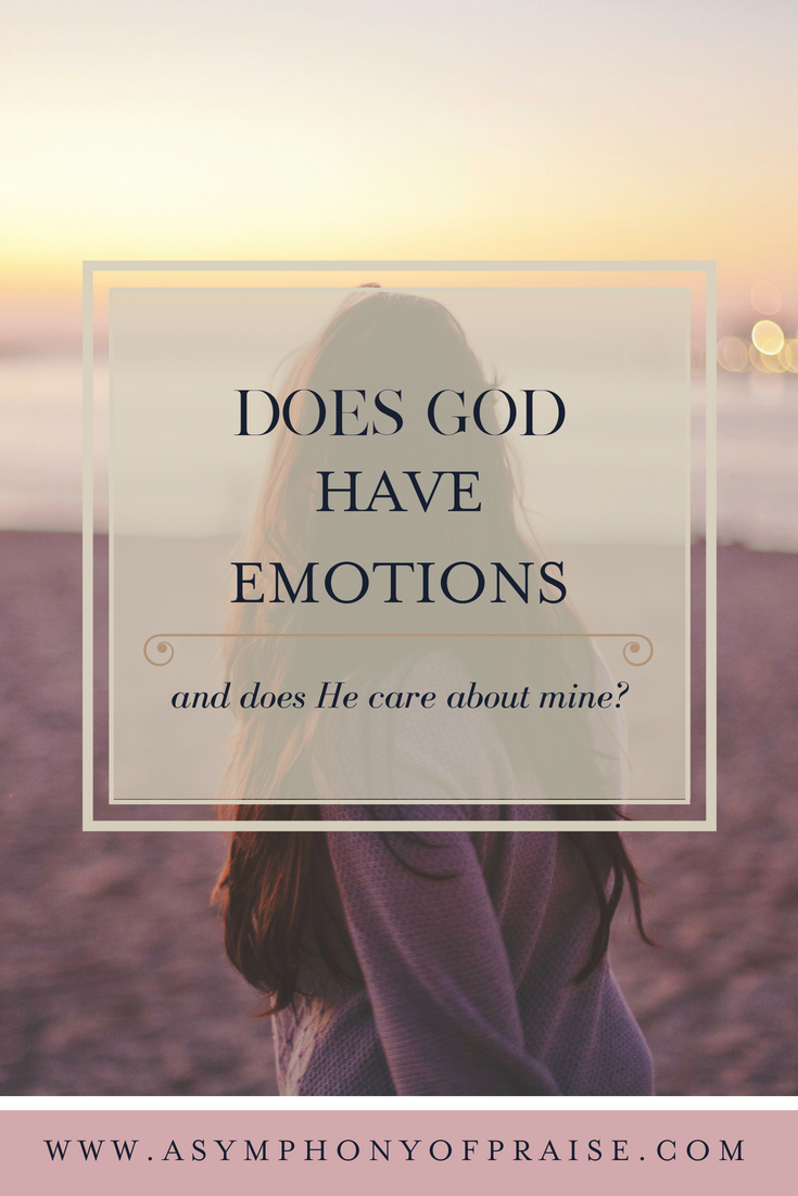 Does God have Emotions and does He care about mine?