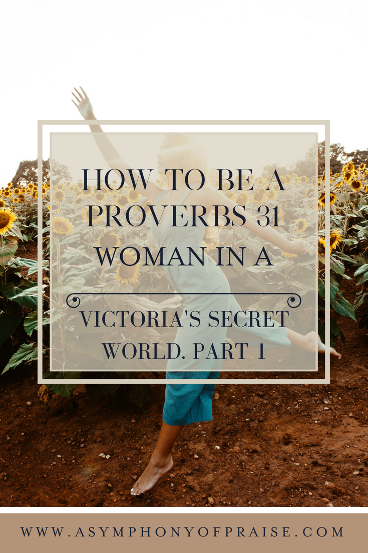 Learn how to be a PROVERBS 31 WOMAN in a Victoria's Secret World. Part 1