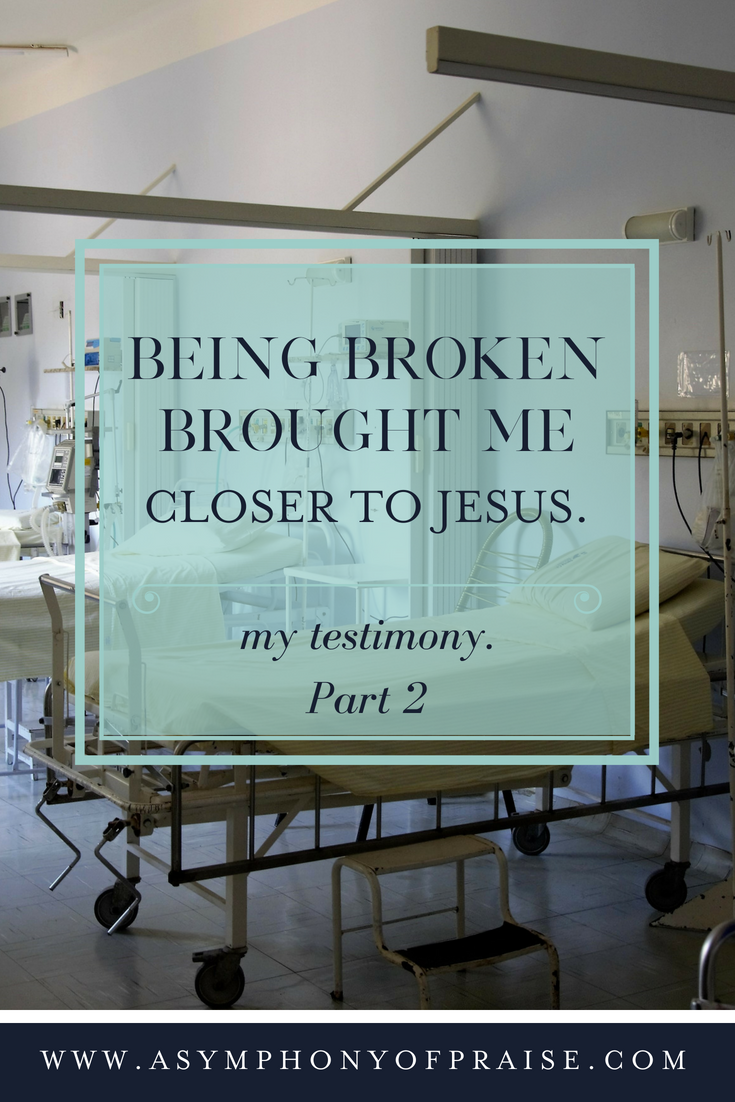 How Being Broken brought me Closer to Jesus. My Testimony Part 2.