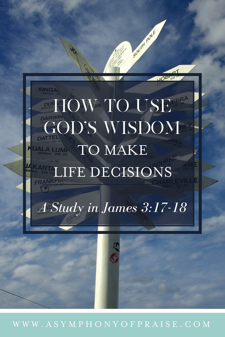 How to Use God's Wisdom in Making Decisions. A Study in James 3:17-18