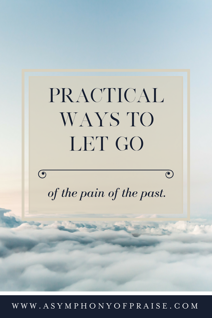 Practical ways to let go of the pain of the past.