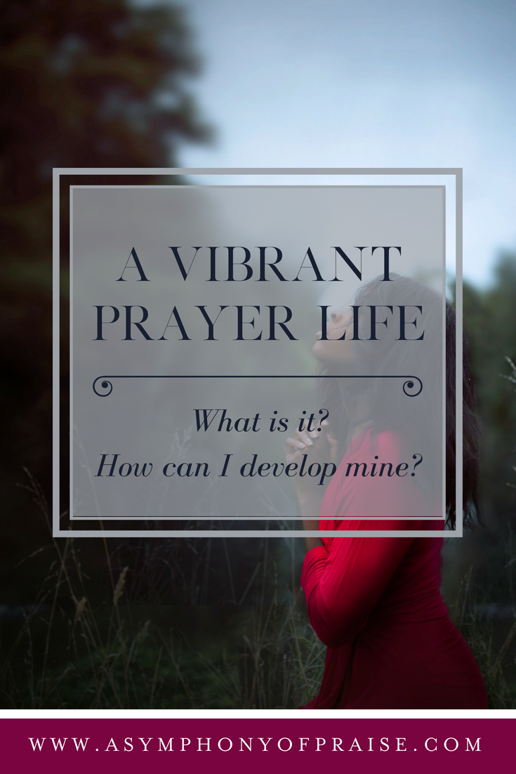 How To Develop a Vibrant Prayer Life.
