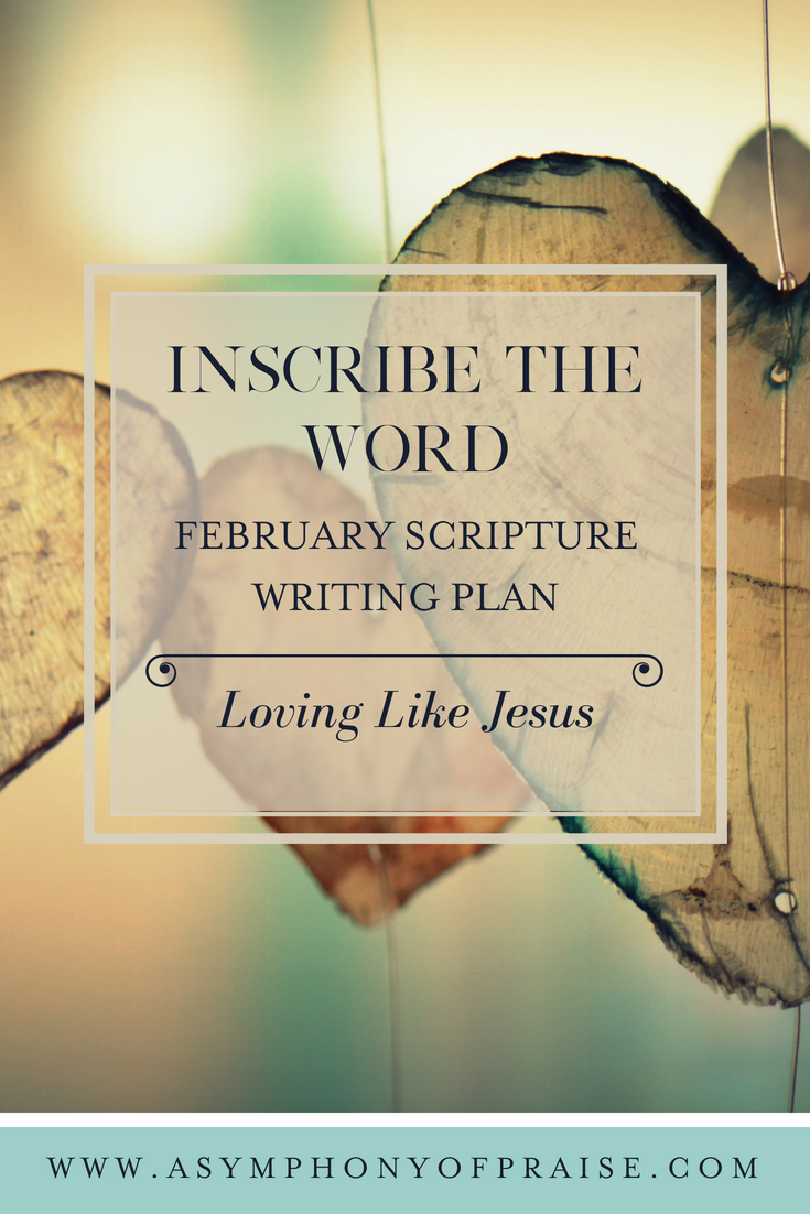 February Scripture Writing Plan Inscribe the Word. Join us as we learn how to love like Jesus in this month's Bible study.