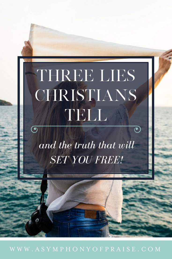 Three lies Christians tell and the truth that will SET US FREE!