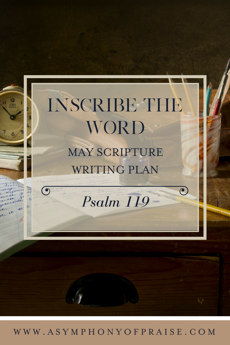 Join us this May as we Inscribe the longest book in the Bible Psalm 119. for this months Click here for this months Scripture Writing Plan. A wonderful plan to remind us of the power of the Word of God.
