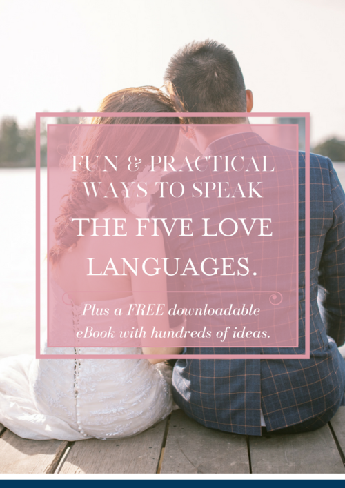 Fun And Practical Ways To Speak The Five Love Languages A