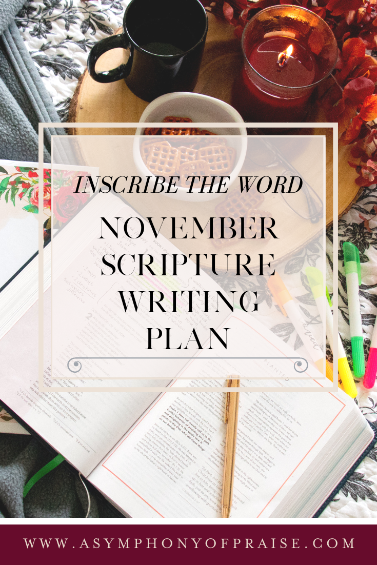 The Inscribe the Word Scripture Writing Plan for November 2018 is here. This month we are studying the Scriptures as they pertain to the Family and Giving Thanks. As we study these Scriptures let us focus on the joy of Family in our lives this Thanksgiving, and the goodness of the Lord. This Bible Study and Scripture Writing plan is available for FREE at A Symphony of Praise.