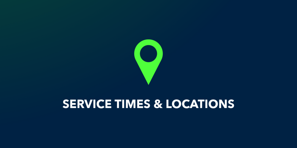 SERVICE TIMES & LOCATIONS..