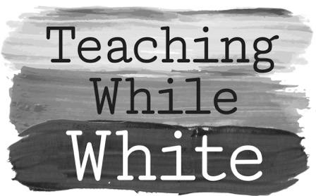Teaching While White - Listen Here