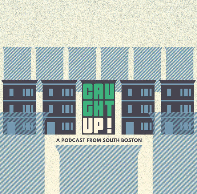 Caught Up: A Podcast from South Boston - Listen  Here