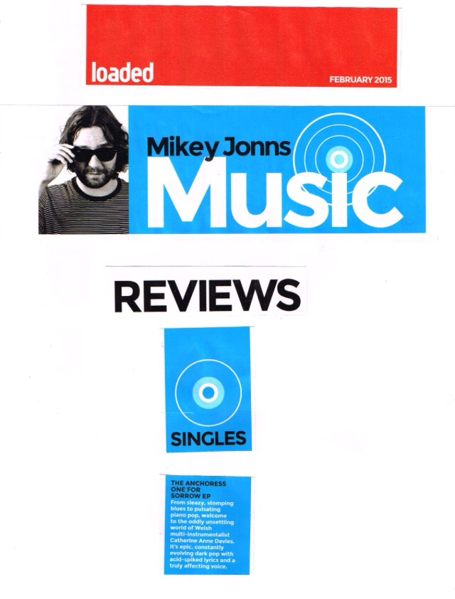 "Review of the One For Sorrow EP in this month's edition of Loaded.  ""From sleazy stomping blues to pulsating piano pop, welcome to the oddly unsettling world of Welsh multi-instrumentalist Catherine Anne Davies. It's epic, constantly evolving dark pop with acid spiked lyrics and a truly effecting voice."" - Mikey Jonns, Loaded."