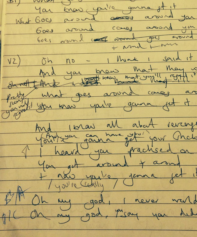 My first draft of the lyric sheet for 'What Goes Around'. The musicians among you may notice how I changed the key (which always infuriates the producer…). This seems to happen with every single song I write.
