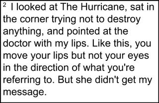 """[Image description: a footnote that reads, """"I looked at The Hurricane, sat in the corner trying not to destroy anything, and pointed at the doctor with my lips. Like this, you move your lips but not your eyes in the direction of what you're referring to. But she didn't get my message.""""]"""
