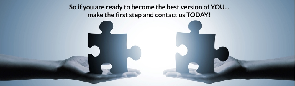 So if you are ready to become the best version of YOU... make the first step and contact us TODAY!