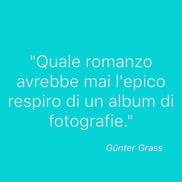"""""""Quale romanzo avrebbe mai l'epico respiro di un album di fotografie?"""" Günter Grass #ricordi #ricordidifamiglia #album #fotografie #fotografia #citazione #instacitazione #memorybook #albumfotografico"""