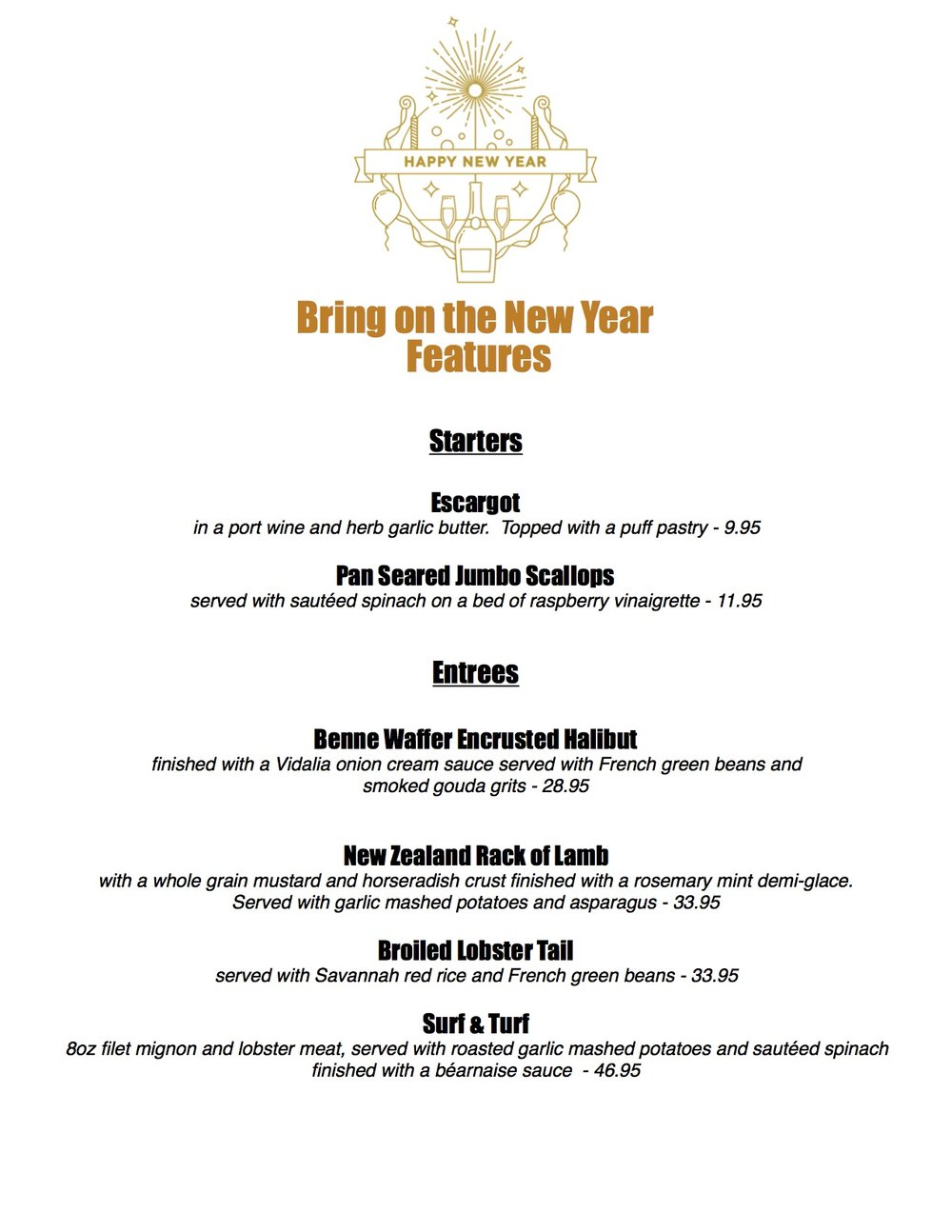 Serving these yummy New Year features Thursday through Saturday to ring in the New Year.  Also serving our delicious full menu.  Join us to ring in the New Year!