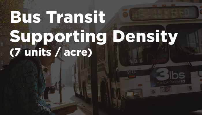 Bus Transit Supporting Density (7 units / acre)