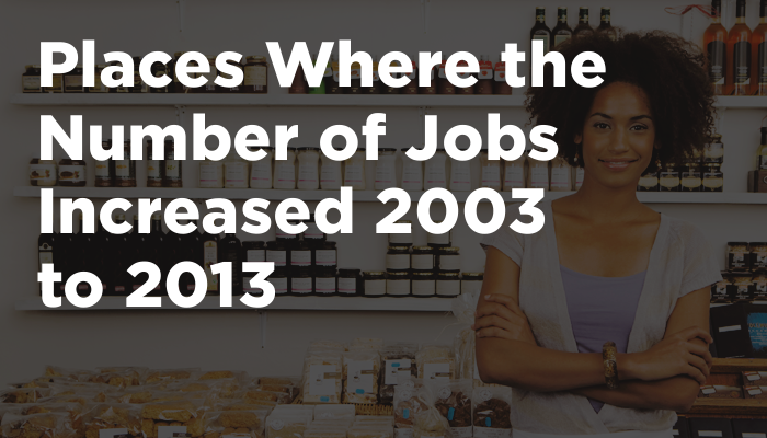 Places Where the Number of Jobs Increased 2003 to 2013