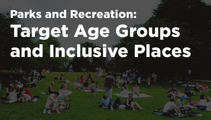 Parks and Recreation - Target Age Groups and Inclusive Places