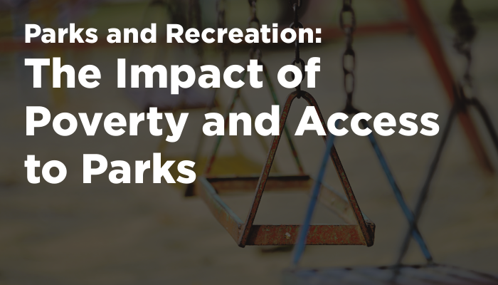 Parks and Recreation - The Impact of Poverty and Access to Parks