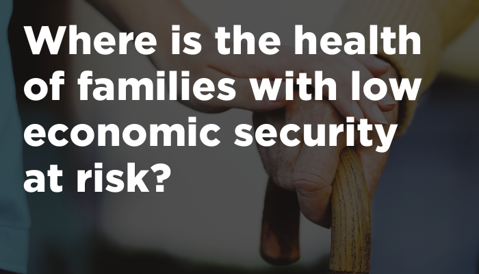 Where is the health of families with low economic security at risk?