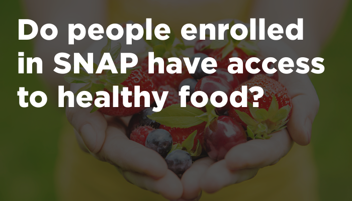 Do people enrolled in SNAP have access to healthy food?
