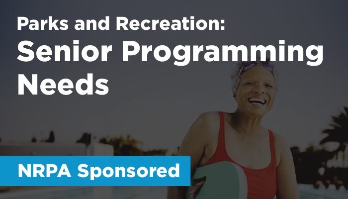 Parks & Recreation (NRPA Sponsored): Senior Programming Needs