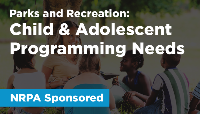 Parks & Recreation (NRPA Sponsored): Child & Adolescent Programming Needs