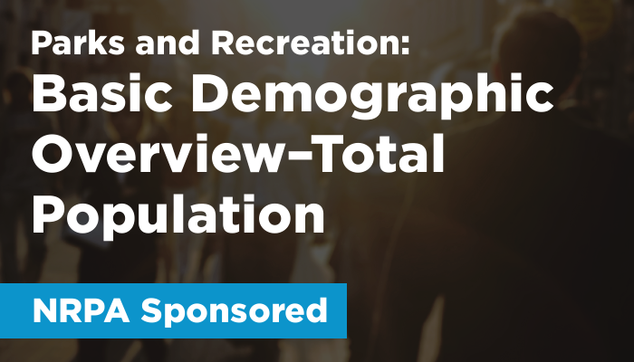 Parks & Recreation (NRPA Sponsored): Basic Demographic Overview–Total Population