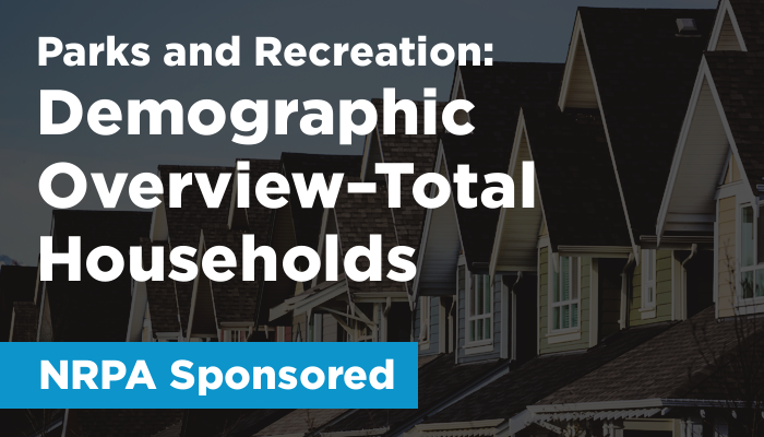 Parks & Recreation (NRPA Sponsored): Demographic Overview–Total Households