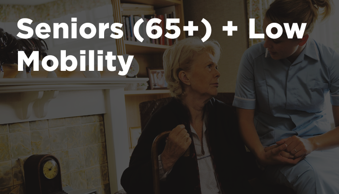 Seniors (65+) + Low Mobility